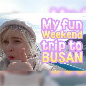 My-fun-weekend-trip-to-BUSAN