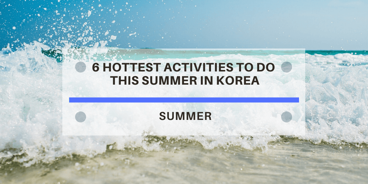 6-hottest-activities-to-do-this-summer-in-korea